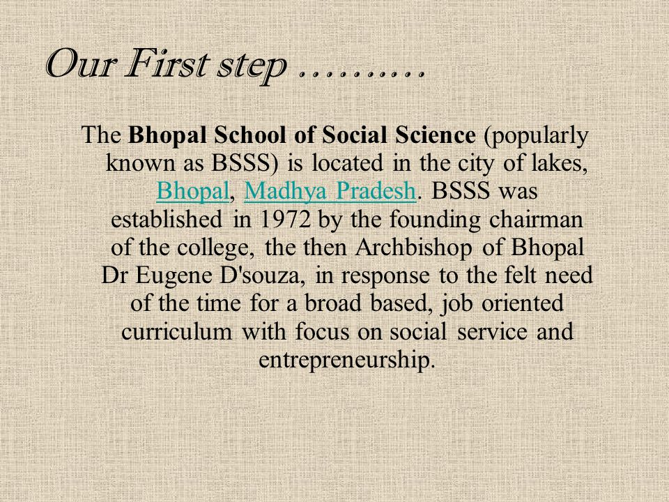 Our First step …….… The Bhopal School of Social Science (popularly known as BSSS) is located in the city of lakes, Bhopal, Madhya Pradesh.