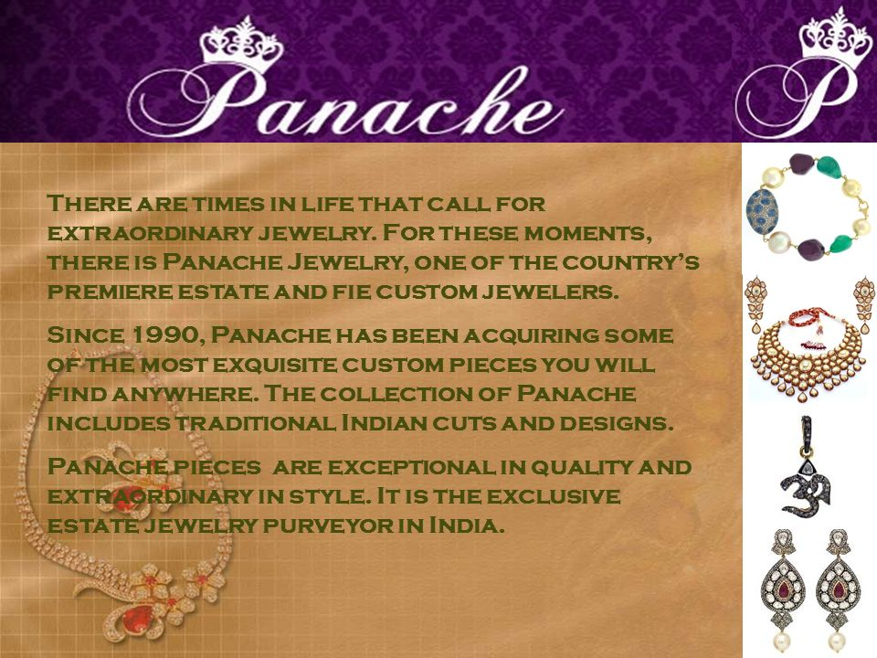 There are times in life that call for extraordinary jewelry. For these moments, there is Panache Jewelry, one of the countrys premiere estate and fie