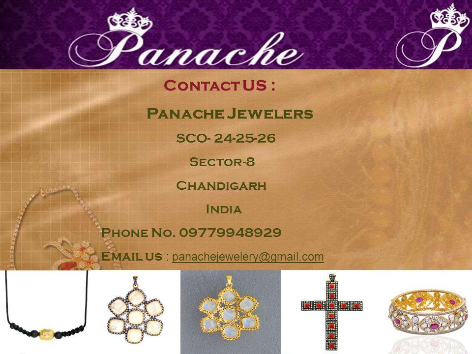 Contact US : Panache Jewelers SCO- 24-25-26 Sector-8 Chandigarh India Phone No. 09779948929 Email us : panachejewelery@gmail.companachejewelery@gmail.