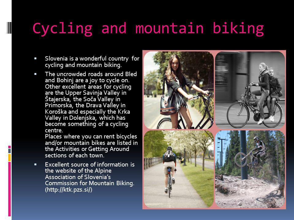 Cycling and mountain biking Slovenia is a wonderful country for cycling and mountain biking.