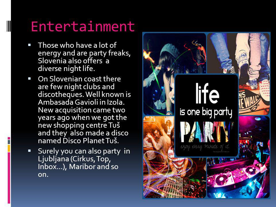 Entertainment Those who have a lot of energy and are party freaks, Slovenia also offers a diverse night life.