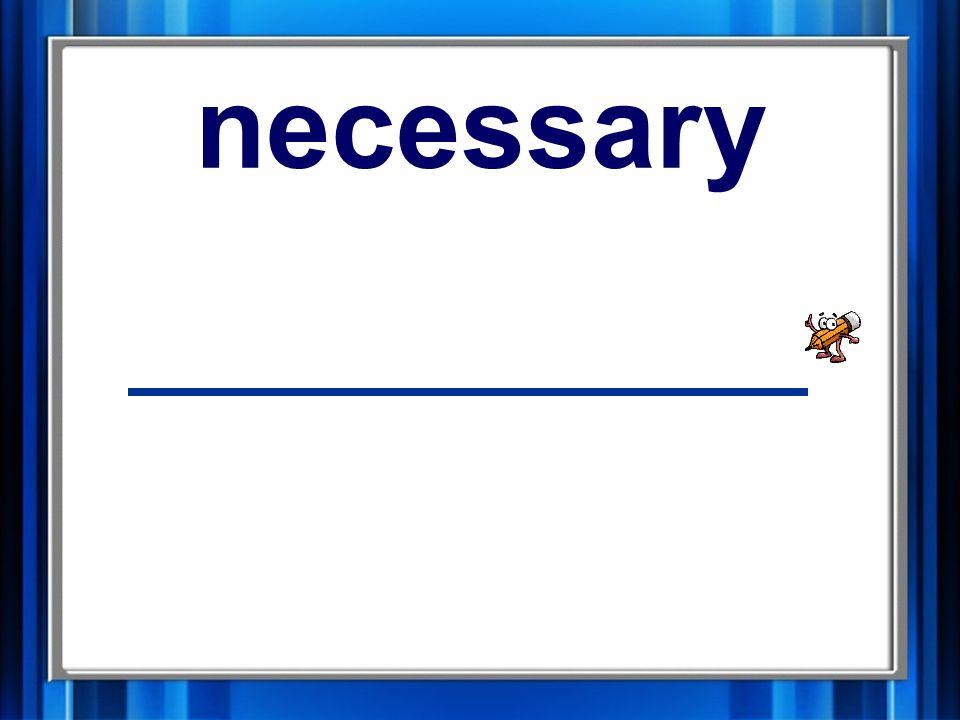 1. necessary necessary