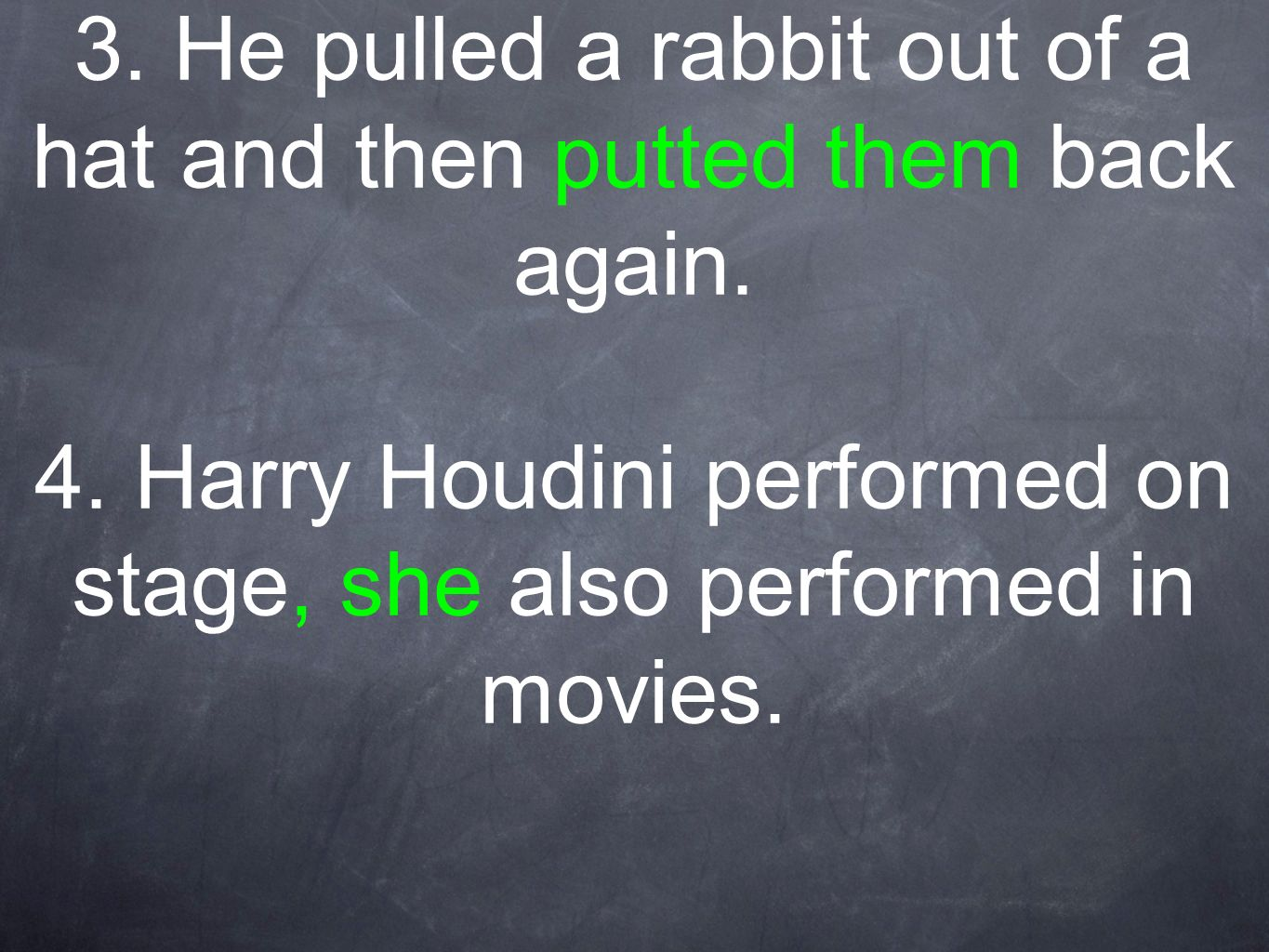 3.He pulled a rabbit out of a hat and then put it back again.