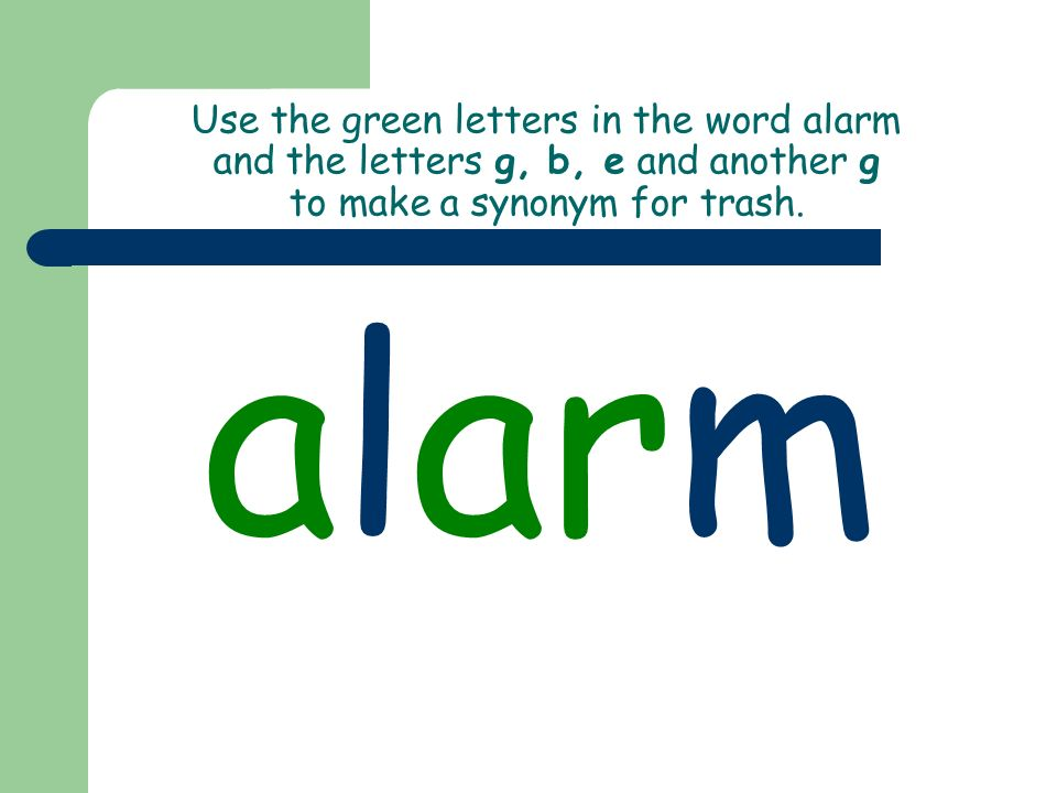 Use the green letters in the word alarm and the letters g, b, e and another g to make a synonym for trash.