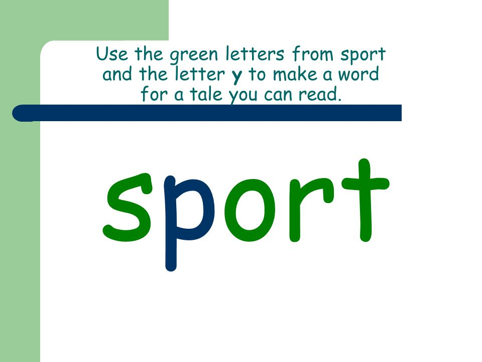 Use the green letters from sport and the letter y to make a word for a tale you can read. sport