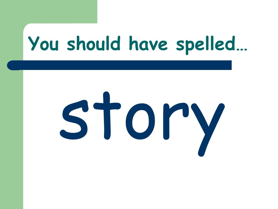 You should have spelled… story