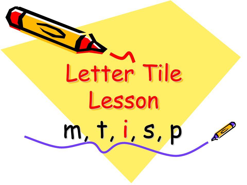 Letter Tile Lesson m, t, i, s, p