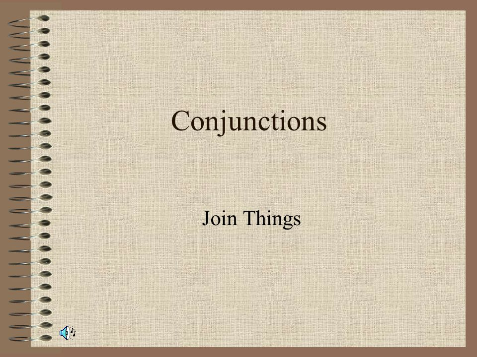 Conjunctions Conjunctions are connecting words Example: And adds things together in the sentence I like baseball and soccer.