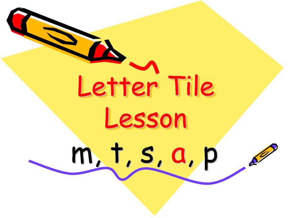 Letter Tile Lesson m, t, s, a, p