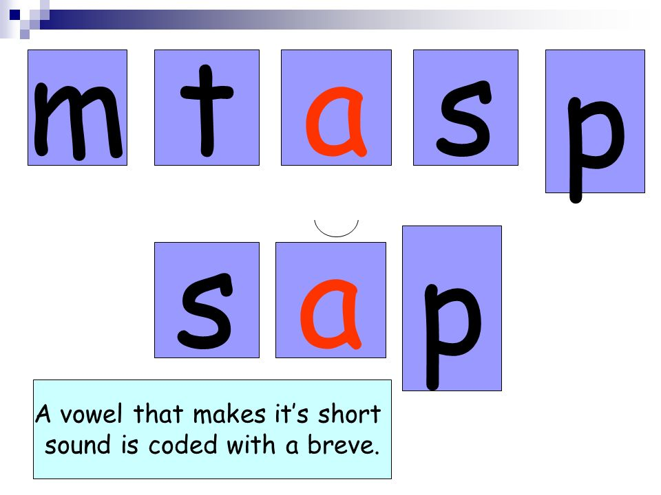 mtas p sa p A vowel that makes its short sound is coded with a breve.