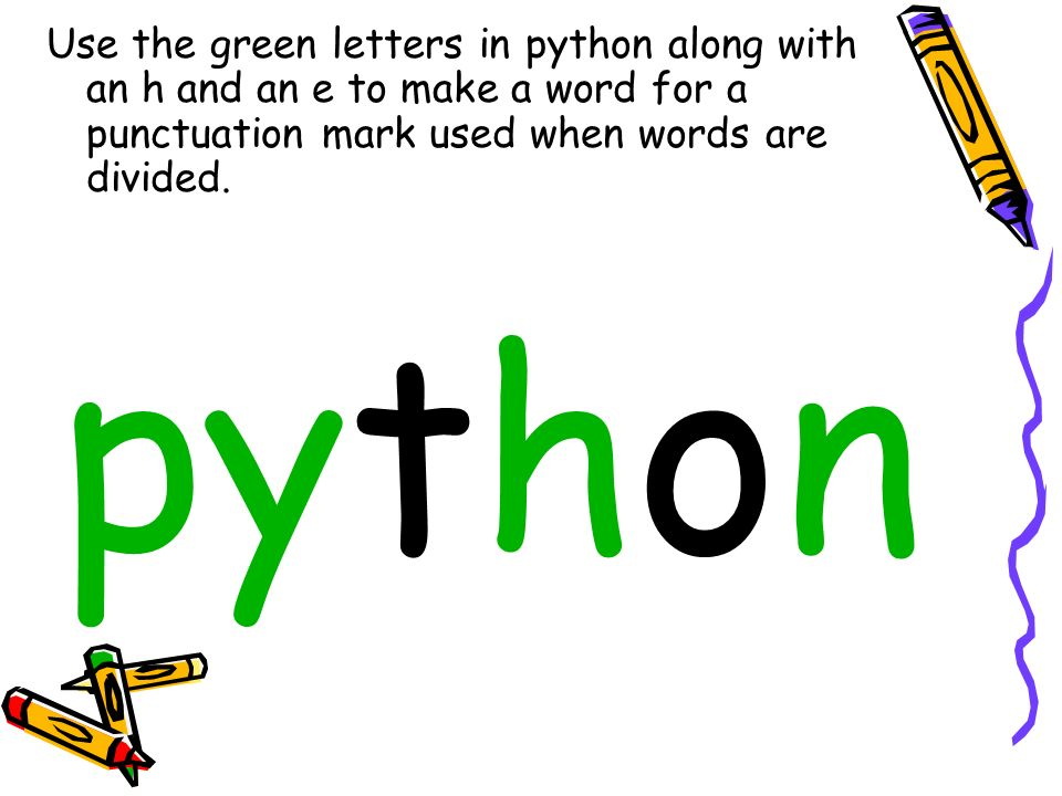 Use the green letters in python along with an h and an e to make a word for a punctuation mark used when words are divided. python