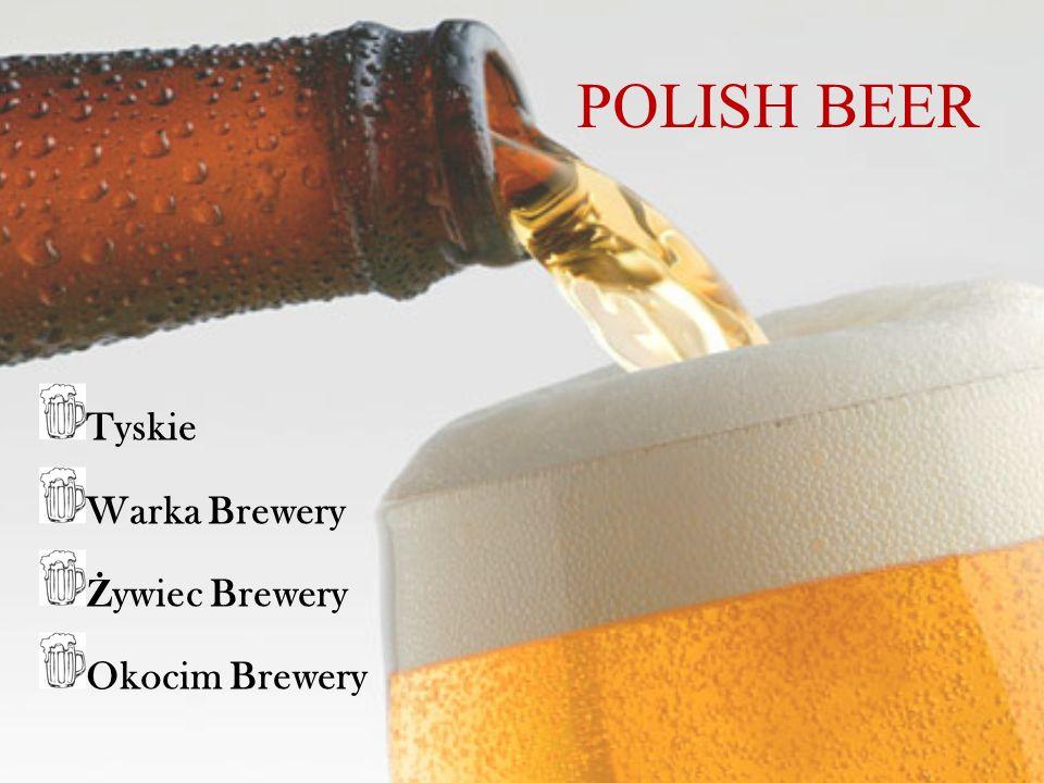 POLISH BEER Tyskie Warka Brewery Ż ywiec Brewery Okocim Brewery