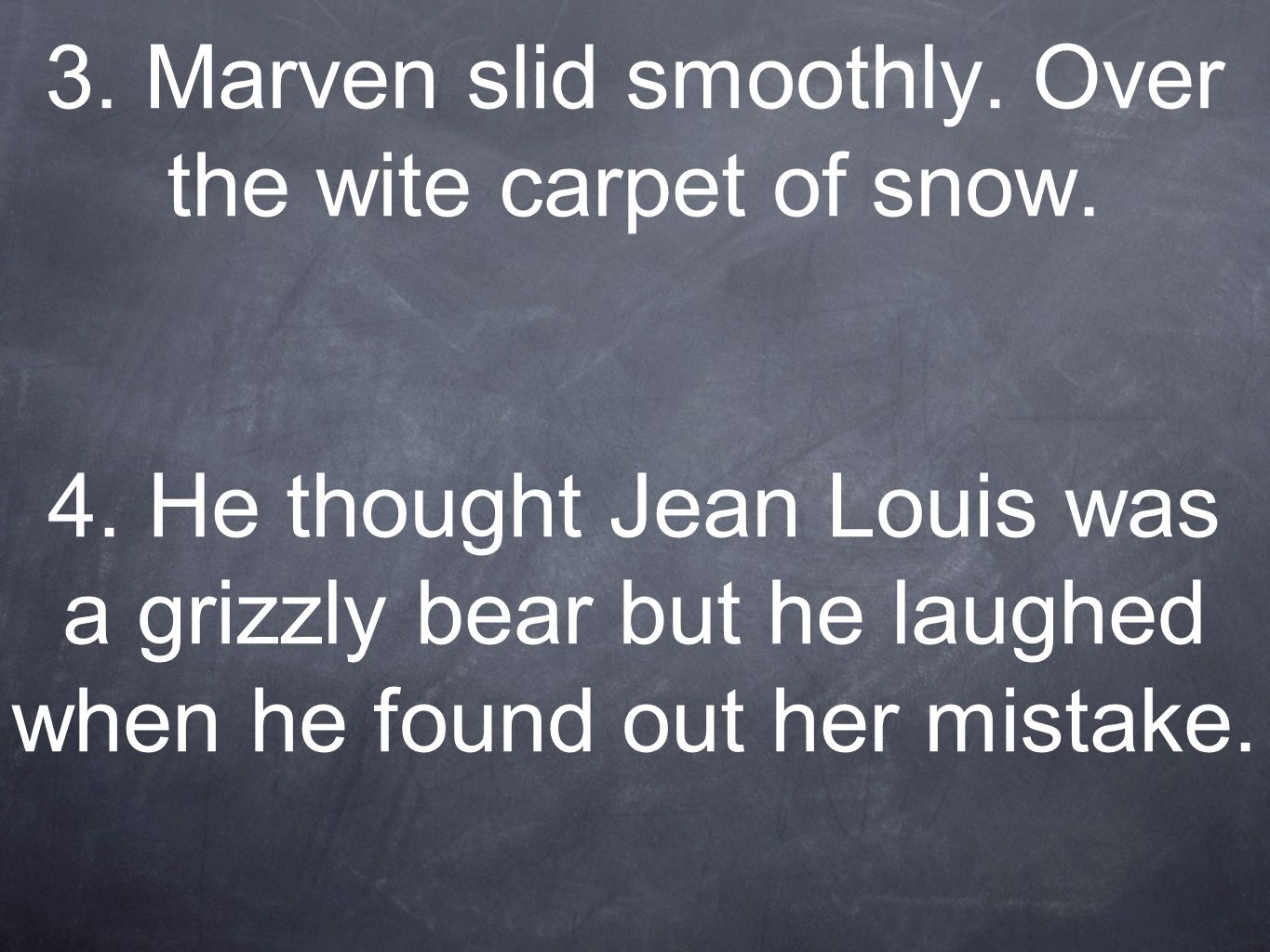3. Marven slid smoothly. Over the wite carpet of snow.