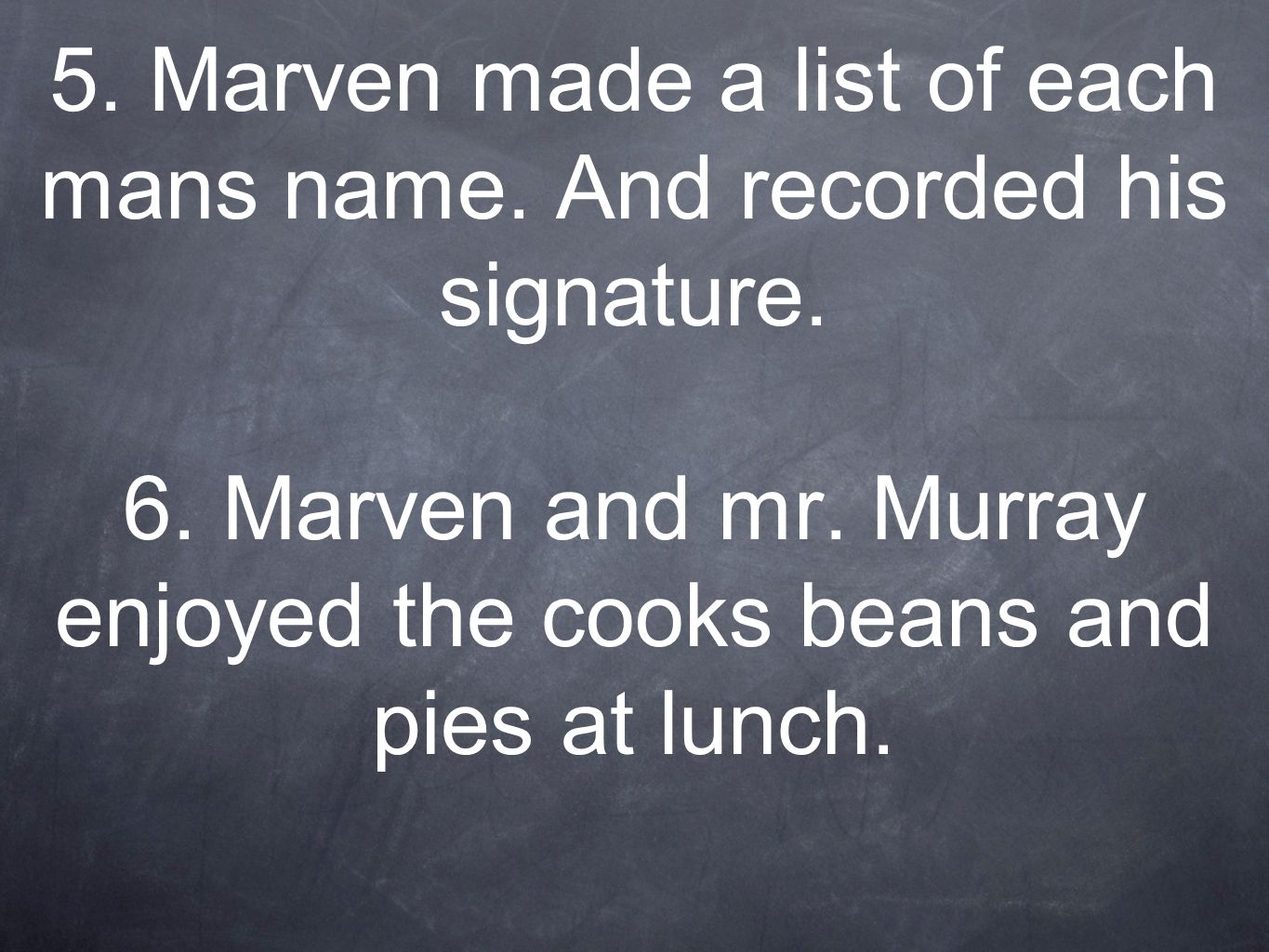 5. Marven made a list of each mans name. And recorded his signature.