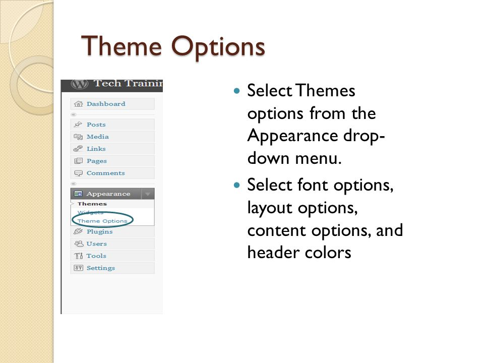 Theme Options Select Themes options from the Appearance drop- down menu.