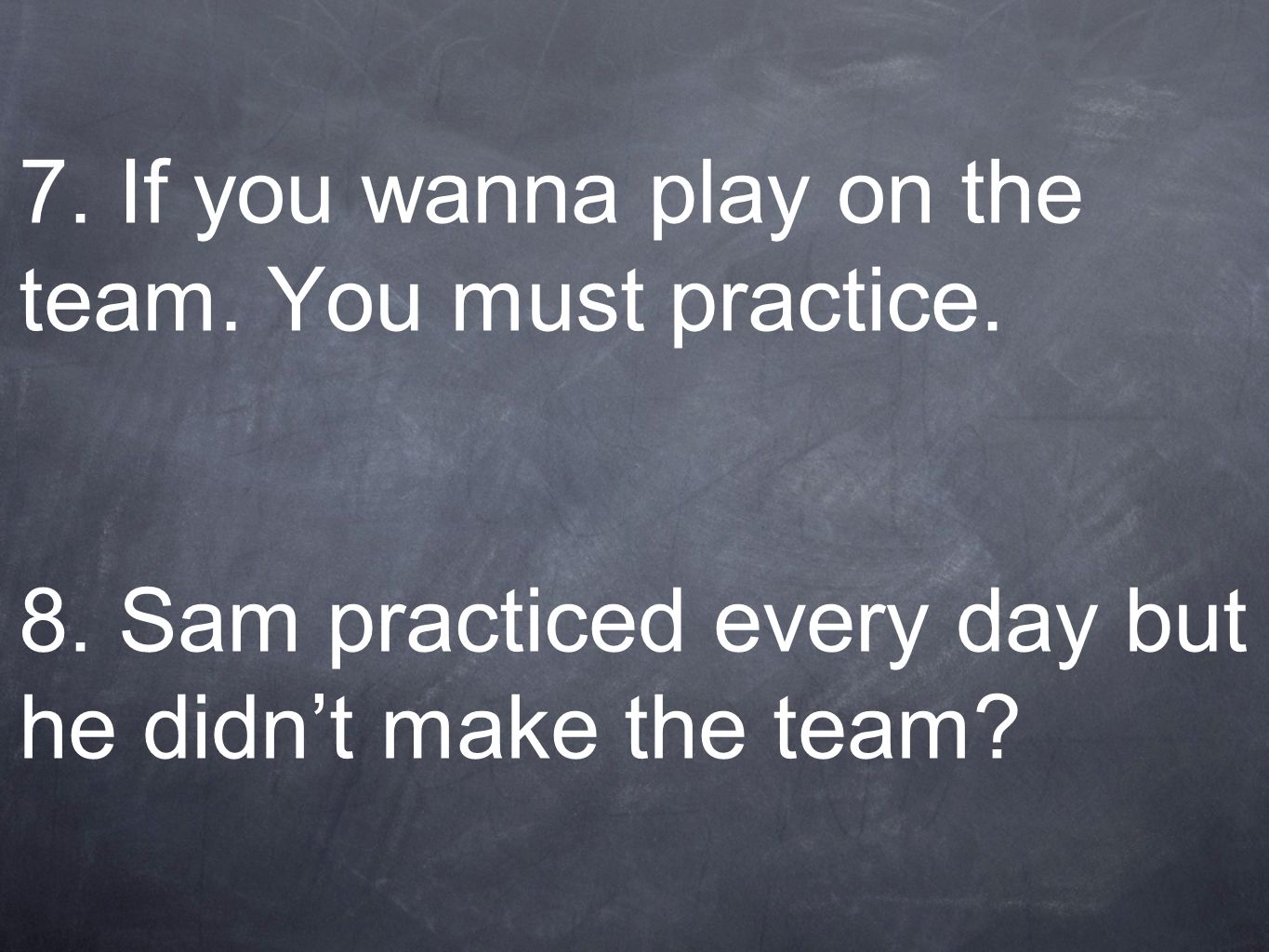 7.If you wanna play on the team. You must practice.