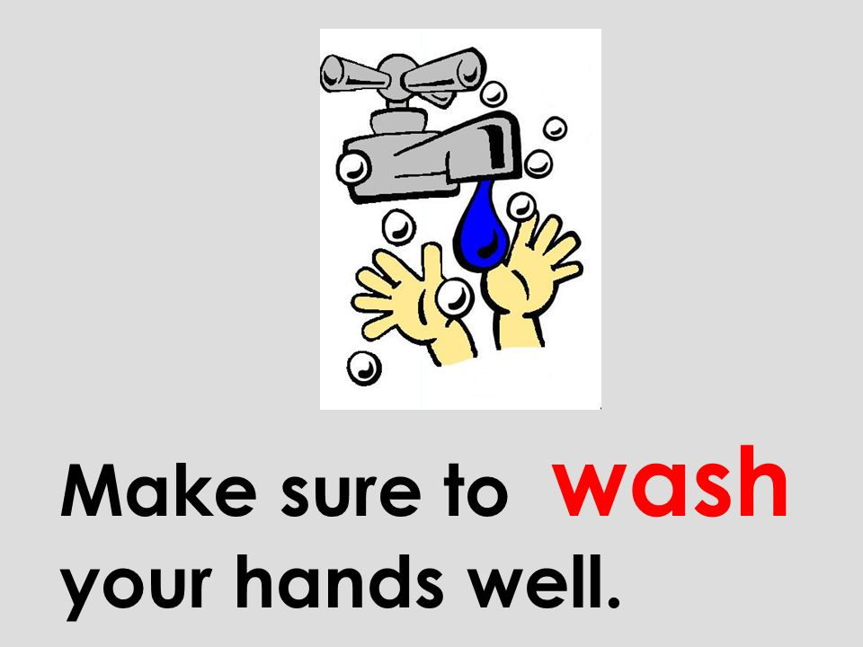 Make sure to wash your hands well.