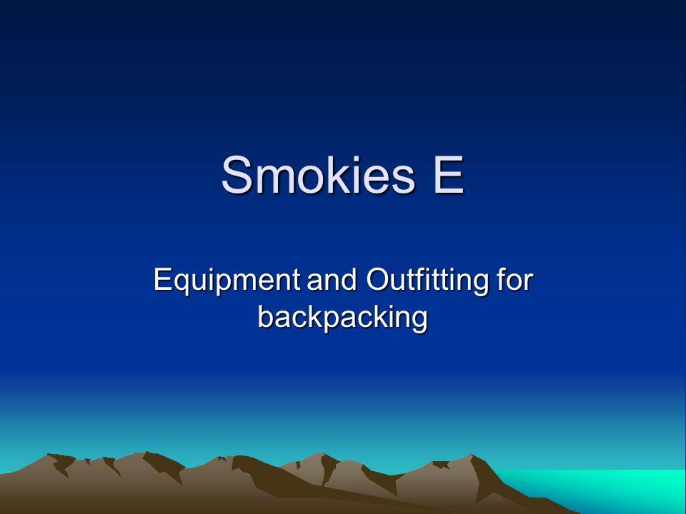 Smokies E Equipment and Outfitting for backpacking