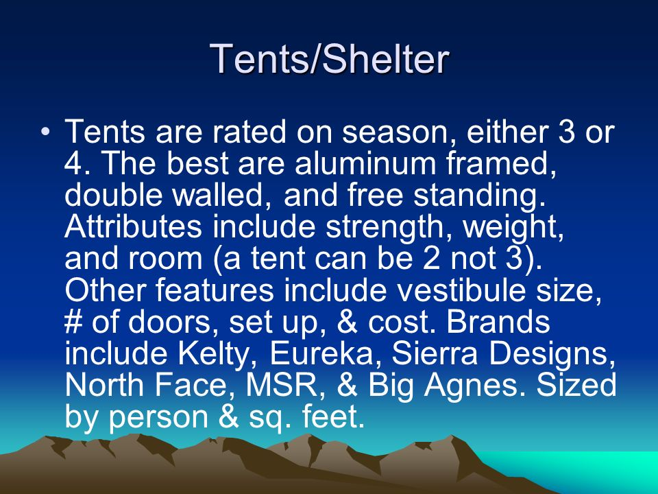 Tents/Shelter Tents are rated on season, either 3 or 4.