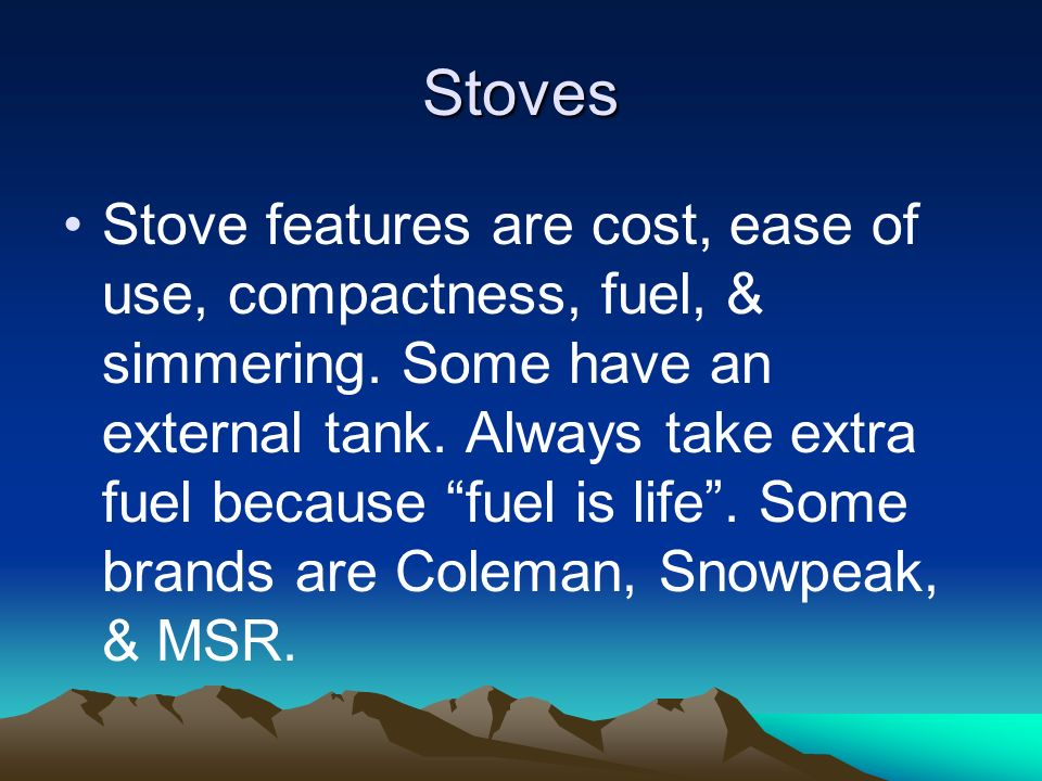 Stoves Stove features are cost, ease of use, compactness, fuel, & simmering.