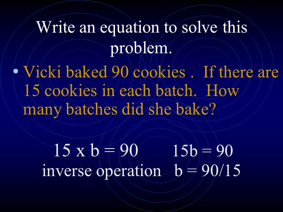 Write an equation to solve this problem. Vicki baked 90 cookies.
