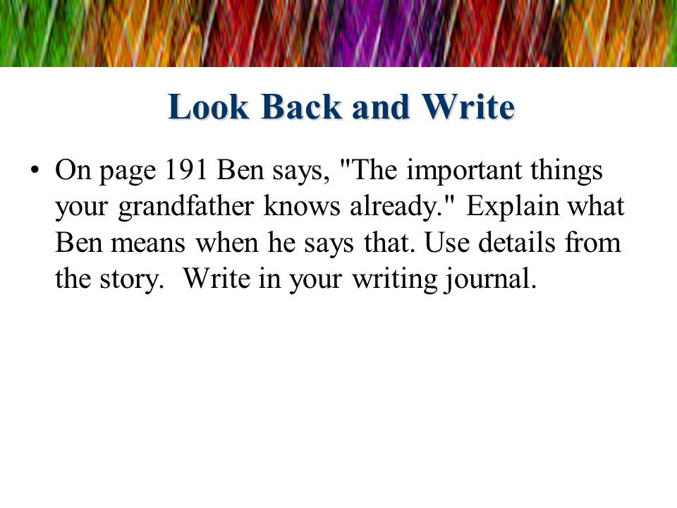 Look Back and Write On page 191 Ben says,