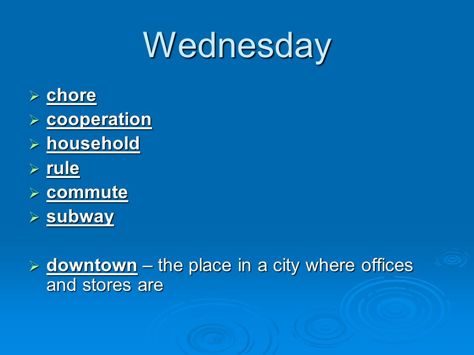 Wednesday chore chore cooperation cooperation household household rule rule commute commute subway subway downtown – the place in a city where offices and stores are downtown – the place in a city where offices and stores are