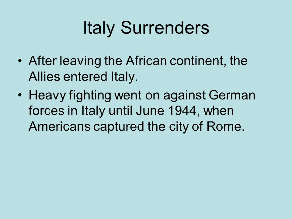 Italy Surrenders After leaving the African continent, the Allies entered Italy.