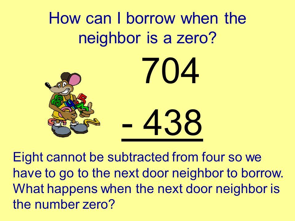 How can I borrow when the neighbor is a zero? 704 - 438