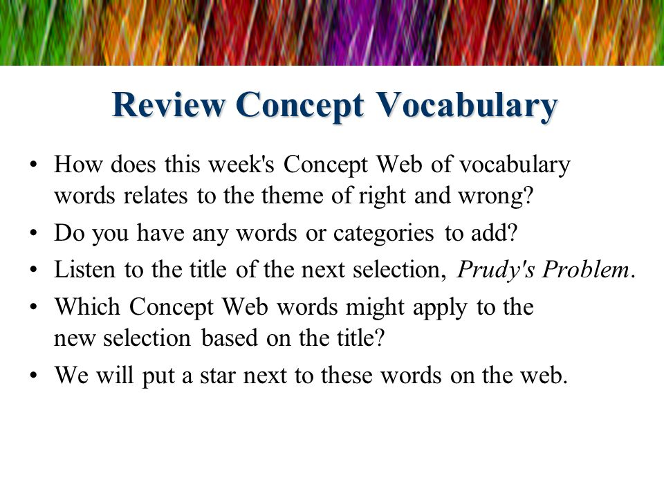 Review Concept Vocabulary How does this week s Concept Web of vocabulary words relates to the theme of right and wrong.