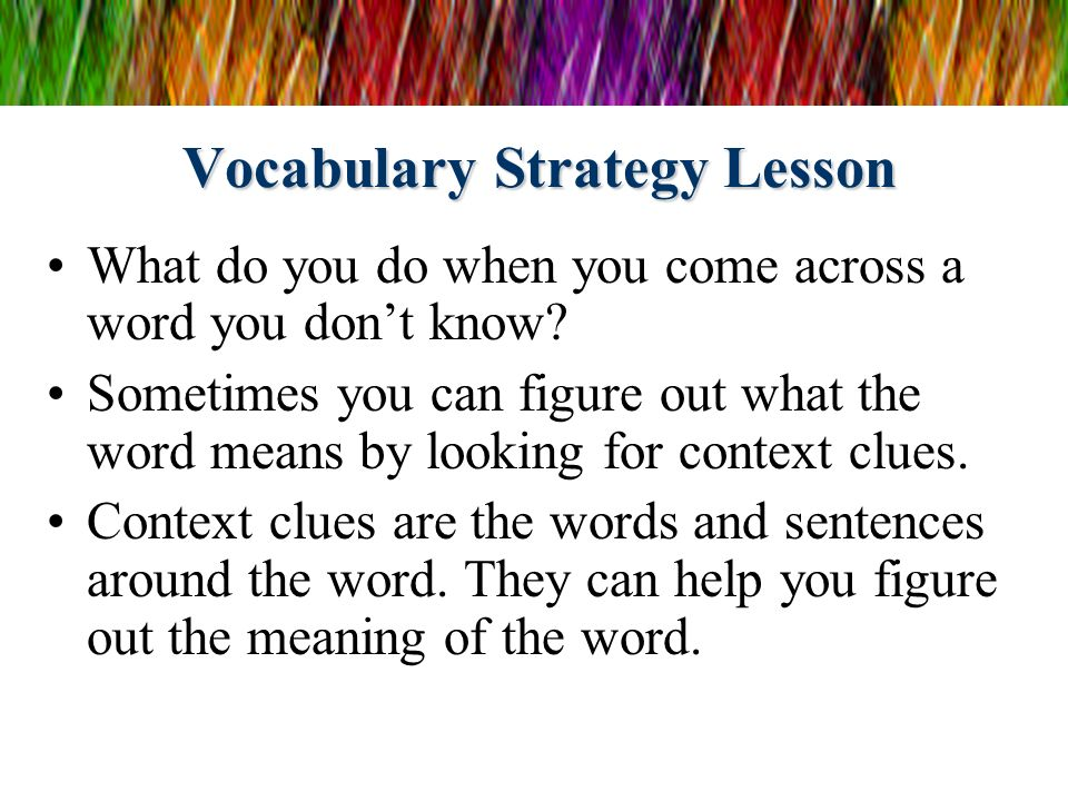 Vocabulary Strategy Lesson What do you do when you come across a word you dont know? Sometimes you can figure out what the word means by looking for c