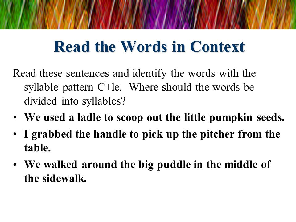 Read the Words in Context Read these sentences and identify the words with the syllable pattern C+le. Where should the words be divided into syllables