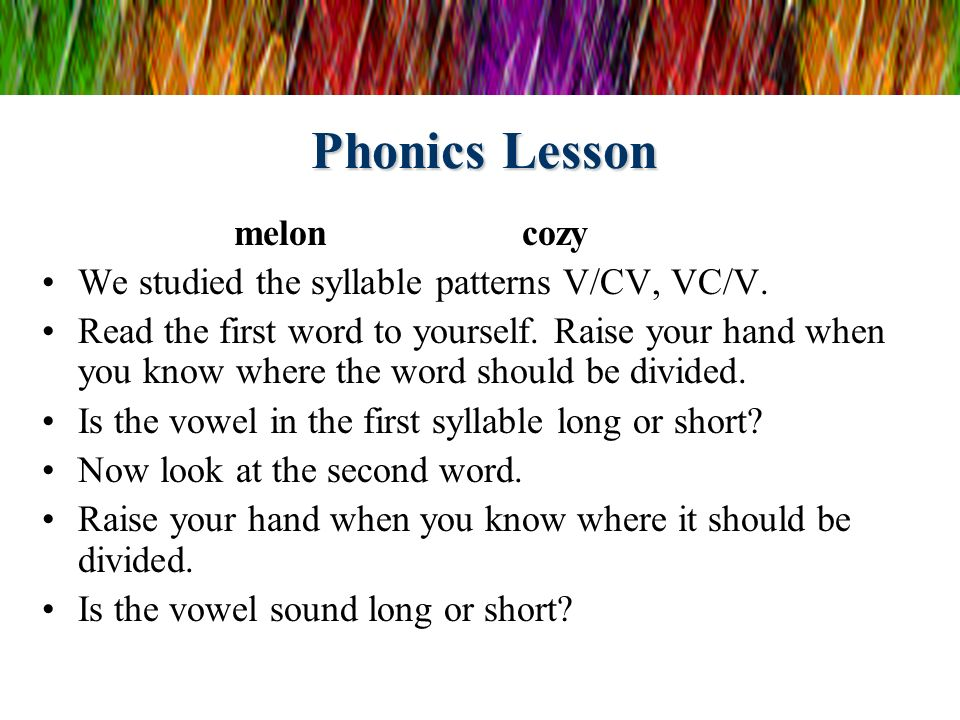 Phonics Lesson meloncozy We studied the syllable patterns V/CV, VC/V. Read the first word to yourself. Raise your hand when you know where the word sh