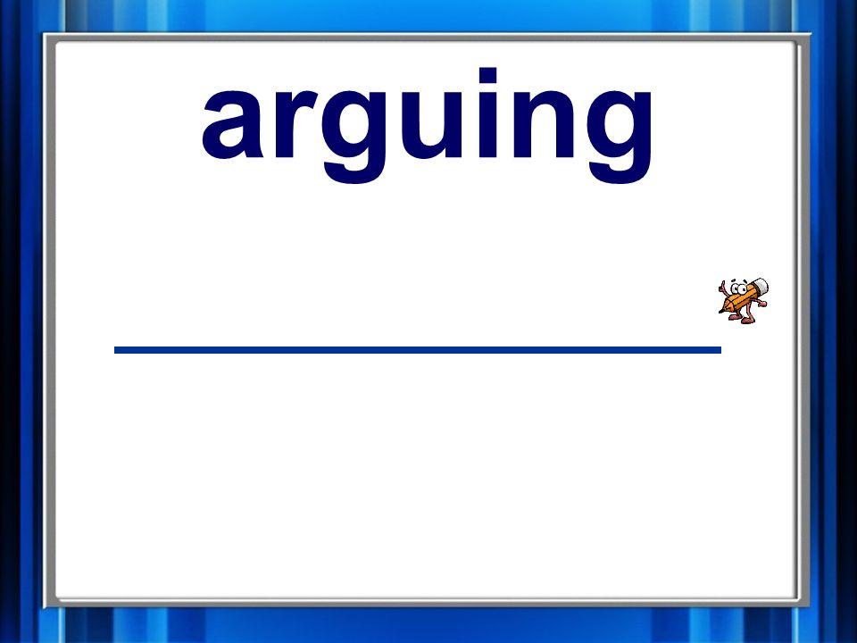 5. arguing arguing