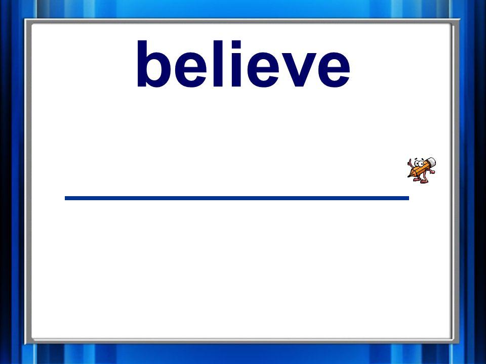 8. believe believe