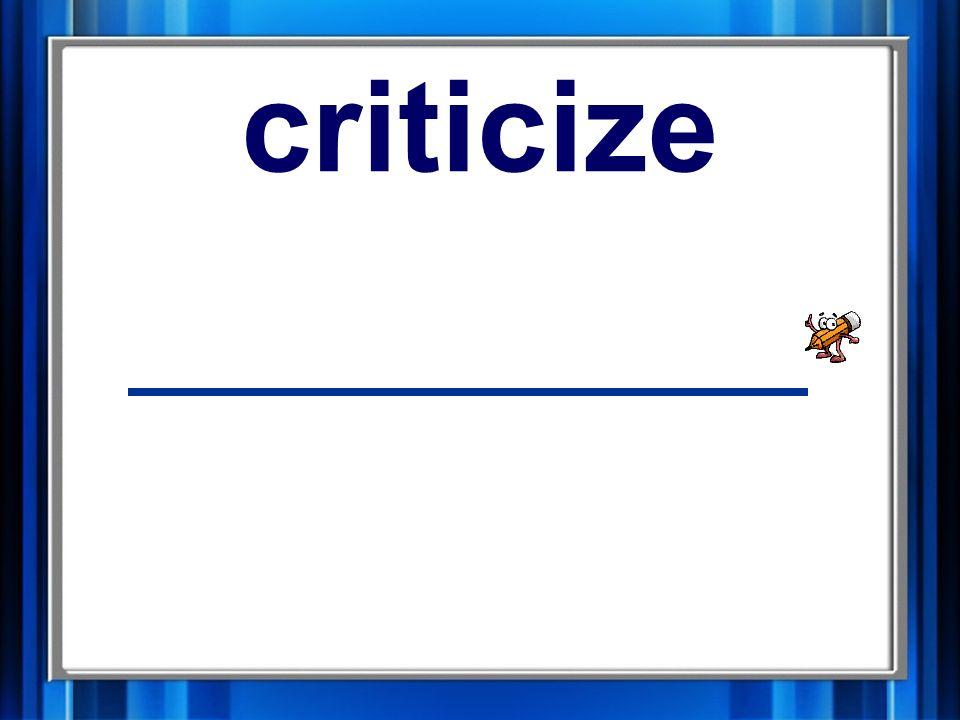 13. criticize criticize