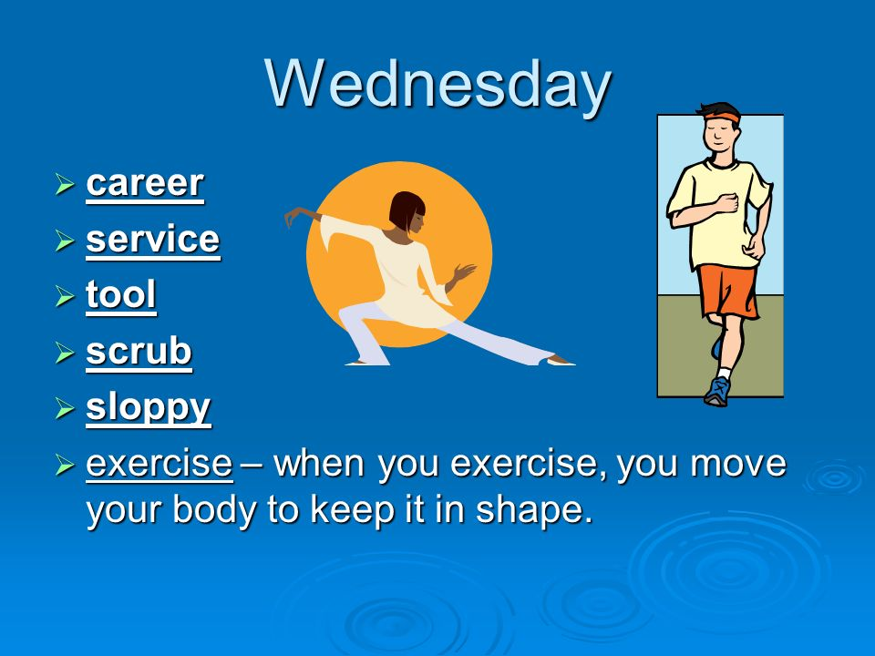 Wednesday career career service service tool tool scrub scrub sloppy sloppy exercise – when you exercise, you move your body to keep it in shape.