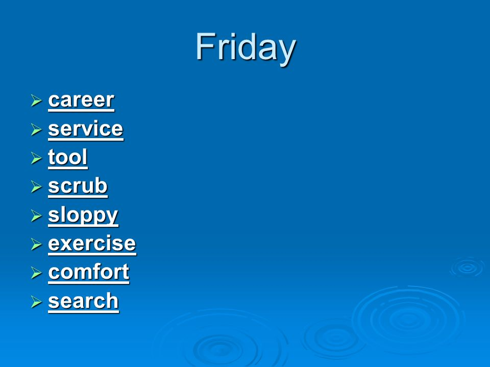 Friday career career service service tool tool scrub scrub sloppy sloppy exercise exercise comfort comfort search search