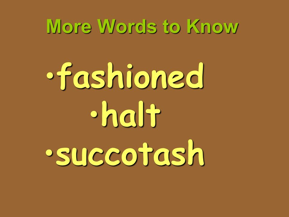 More Words to Know fashionedfashioned halthalt succotashsuccotash