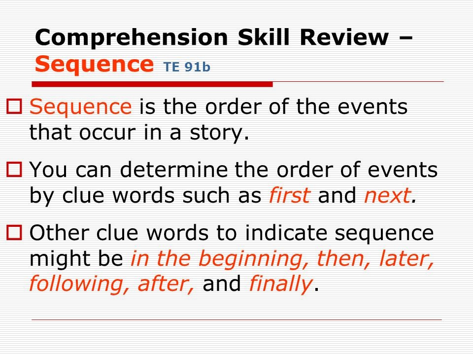 Comprehension Skill Review – Sequence TE 91b Sequence is the order of the events that occur in a story.
