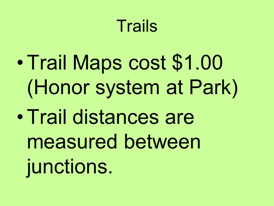 Trails Trail Maps cost $1.00 (Honor system at Park) Trail distances are measured between junctions.