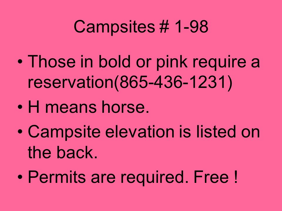 Campsites # 1-98 Those in bold or pink require a reservation(865-436-1231) H means horse. Campsite elevation is listed on the back. Permits are requir