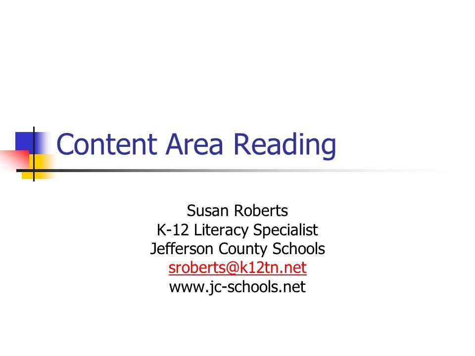 Content Area Reading Susan Roberts K-12 Literacy Specialist Jefferson County Schools sroberts@k12tn.net www.jc-schools.net