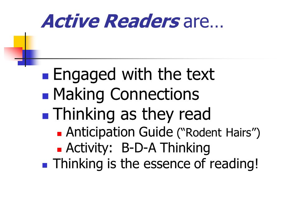 Active Readers are… Engaged with the text Making Connections Thinking as they read Anticipation Guide (Rodent Hairs) Activity: B-D-A Thinking Thinking