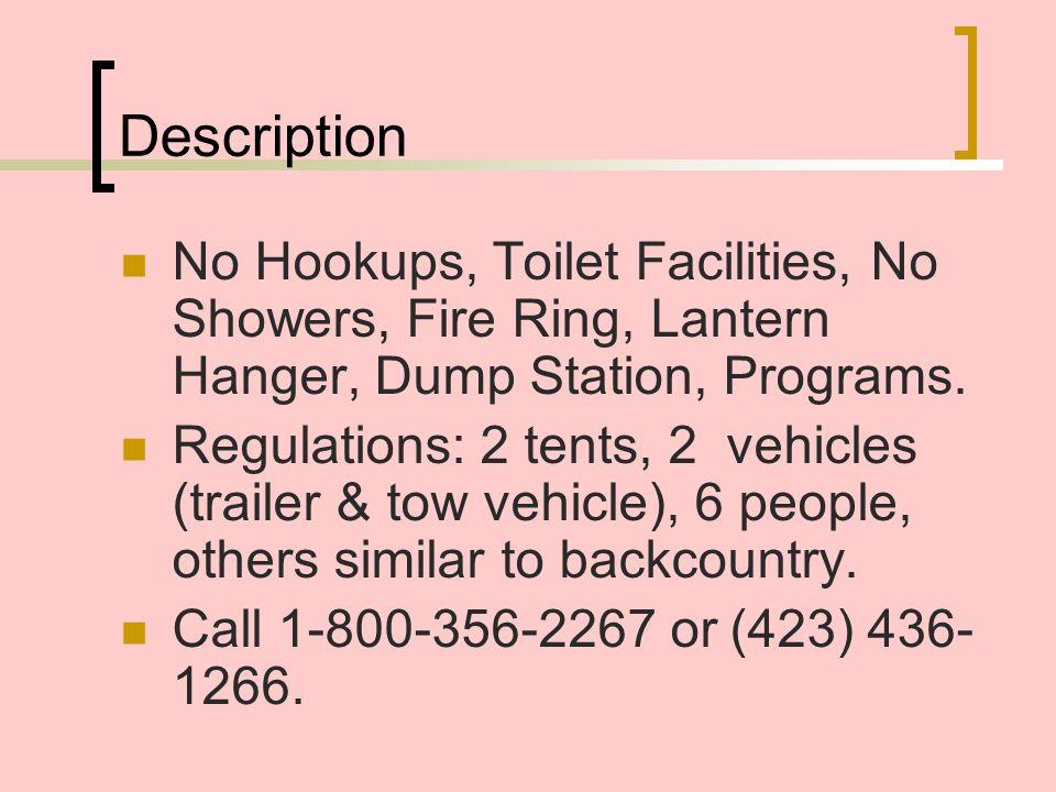 Description No Hookups, Toilet Facilities, No Showers, Fire Ring, Lantern Hanger, Dump Station, Programs.
