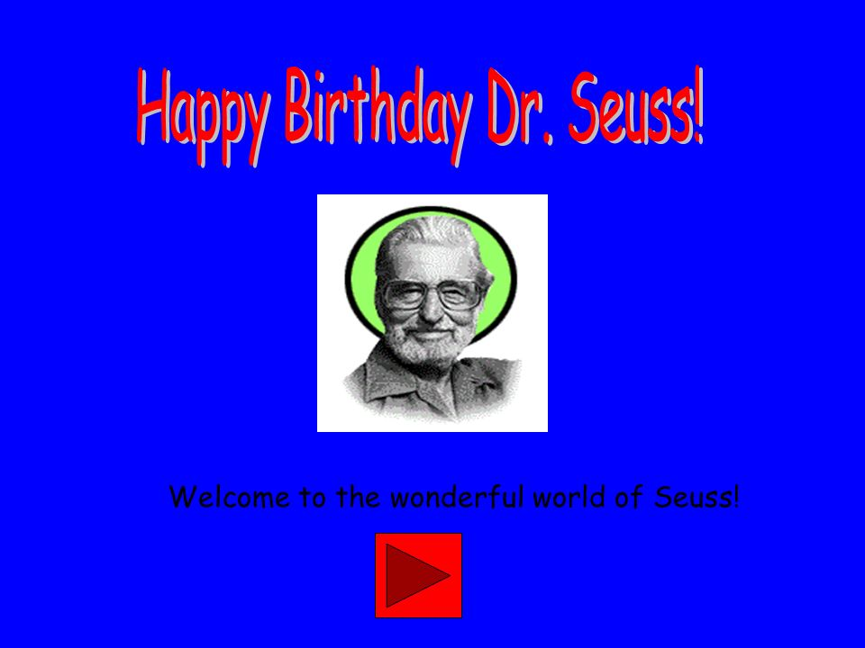 Welcome to the wonderful world of Seuss!