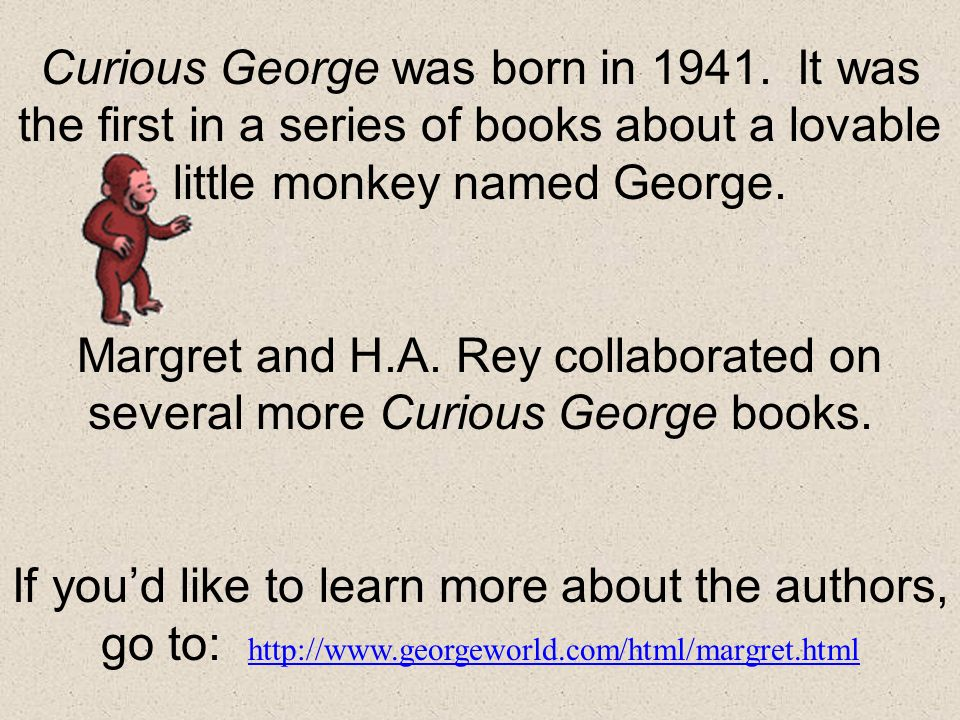 Curious George was written and illustrated by H.A.