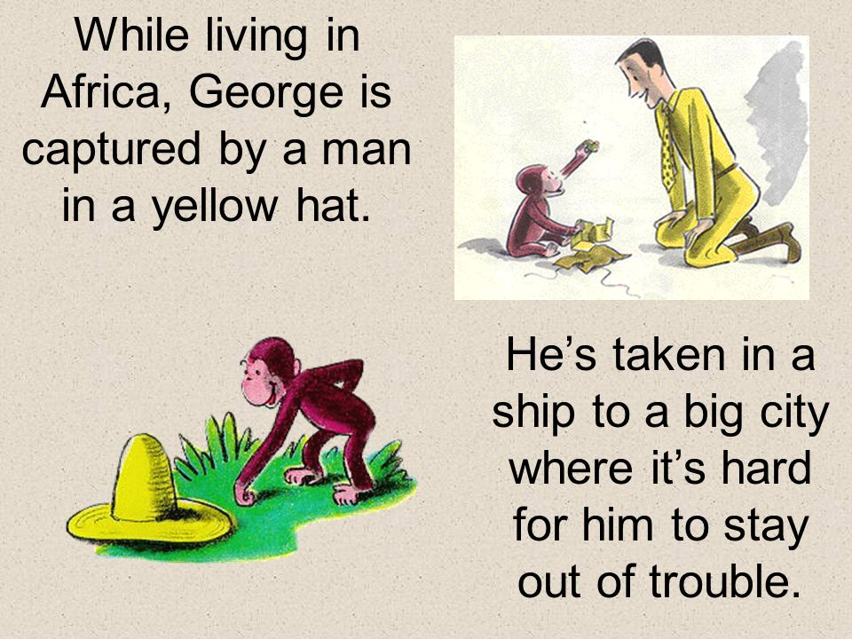 is the action- filled story of a lovable little monkey whose curiosity gets the best of him.