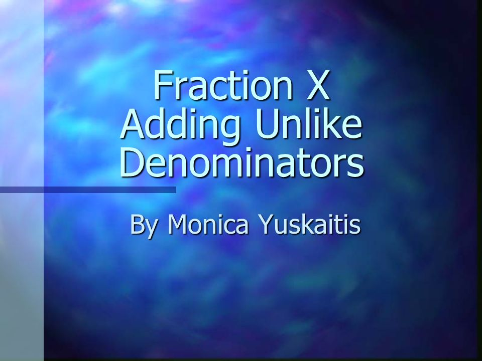 Reminder Be sure to do Fractions IX before continuing with this lesson.
