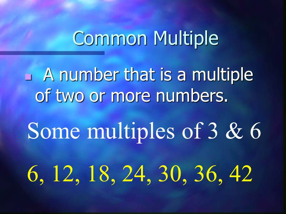 Least Common Multiple The smallest common multiple of a set of two or more numbers.